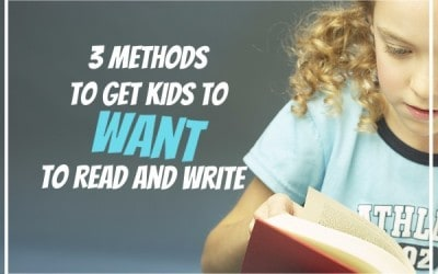 3 Methods to get kids to WANT to read and write