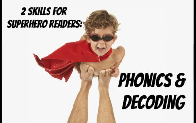 Two Skills for Superhero Readers: Phonics and Decoding